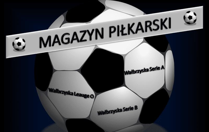 Magazyn Piłkarski wraca na antenę Sportowego Wałbrzycha!!!
