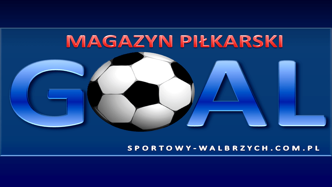 23.07 g.18:30| Magazyn Piłkarski GOAL /LIVE/