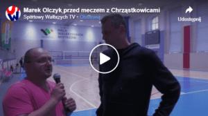 Trener Olczyk przed meczem z Volley Chrząstowice